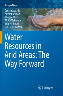 Abbildung von Abdalla / Kacimov / Chen / Al-Maktoumi / Al-Hosni / Clark   Water Resources in Arid Areas: The Way Forward   Softcover reprint of the original 1st ed. 2017   2018