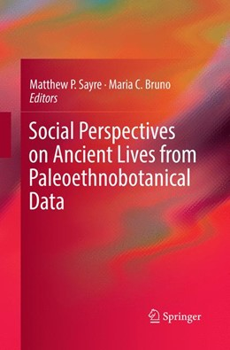 Abbildung von Sayre / Bruno | Social Perspectives on Ancient Lives from Paleoethnobotanical Data | Softcover reprint of the original 1st ed. 2017 | 2018