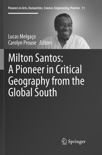 Abbildung von Melgaço / Prouse | Milton Santos: A Pioneer in Critical Geography from the Global South | Softcover reprint of the original 1st ed. 2017 | 2018