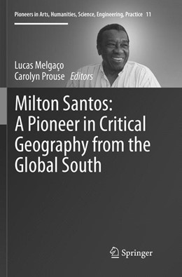 Abbildung von Melgaço / Prouse | Milton Santos: A Pioneer in Critical Geography from the Global South | Softcover reprint of the original 1st ed. 2017 | 2018 | 11