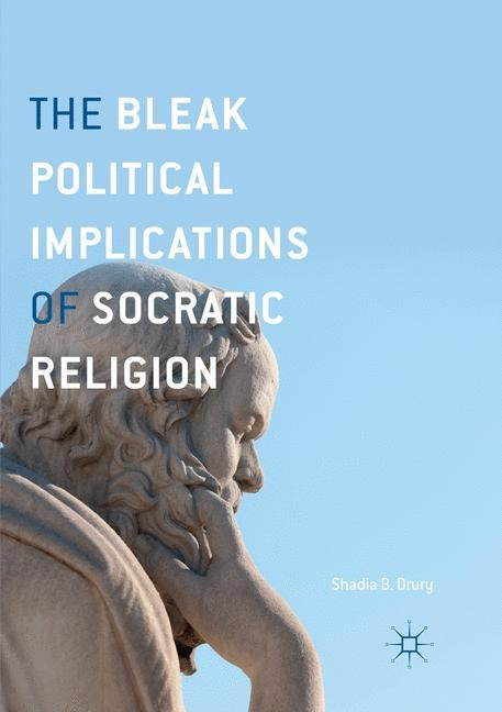 The Bleak Political Implications of Socratic Religion | Drury | Softcover reprint of the original 1st ed. 2017, 2018 | Buch (Cover)