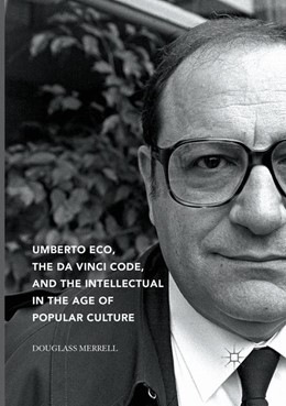 Abbildung von Merrell | Umberto Eco, The Da Vinci Code, and the Intellectual in the Age of Popular Culture | Softcover reprint of the original 1st ed. 2017 | 2018