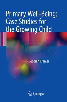 Abbildung von Kramer   Primary Well-Being: Case Studies for the Growing Child   Softcover reprint of the original 1st ed. 2017   2018