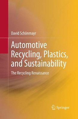 Abbildung von Schönmayr | Automotive Recycling, Plastics, and Sustainability | Softcover reprint of the original 1st ed. 2017 | 2018 | The Recycling Renaissance