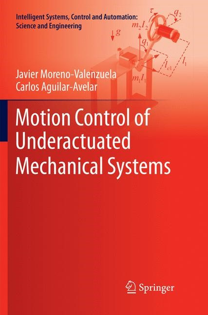 Motion Control of Underactuated Mechanical Systems | Moreno-Valenzuela / Aguilar-Avelar | Softcover reprint of the original 1st ed. 2018, 2018 | Buch (Cover)