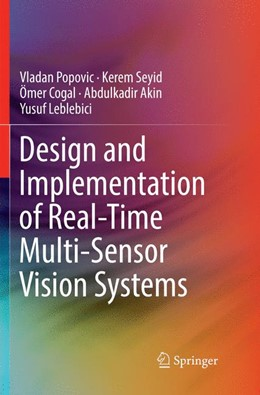 Abbildung von Popovic / Seyid / Cogal | Design and Implementation of Real-Time Multi-Sensor Vision Systems | Softcover reprint of the original 1st ed. 2017 | 2018