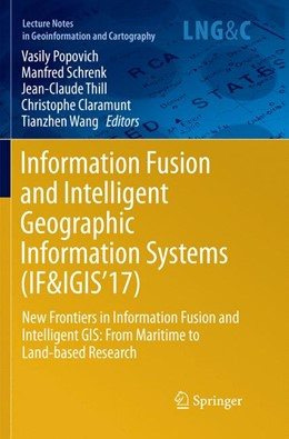 Abbildung von Popovich / Schrenk / Thill / Claramunt / Wang | Information Fusion and Intelligent Geographic Information Systems (IF&IGIS'17) | Softcover reprint of the original 1st ed. 2018 | 2018 | New Frontiers in Information F...