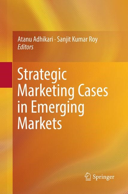 Strategic Marketing Cases in Emerging Markets | Adhikari / Roy | Softcover reprint of the original 1st ed. 2017, 2018 | Buch (Cover)