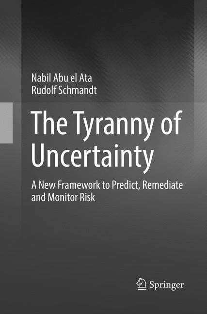 The Tyranny of Uncertainty | Abu el Ata / Schmandt | Softcover reprint of the original 1st ed. 2016, 2018 | Buch (Cover)