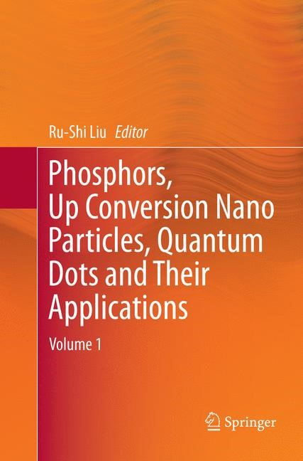 Phosphors, Up Conversion Nano Particles, Quantum Dots and Their Applications | Liu | Softcover reprint of the original 1st ed. 2017, 2018 | Buch (Cover)