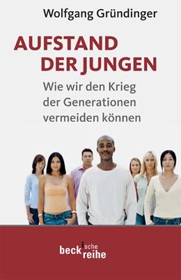 Abbildung von Gründinger, Wolfgang | Aufstand der Jungen | 2009 | Wie wir den Krieg der Generati... | 1887