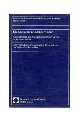 Abbildung von Die Kreisstadt als Standortfaktor. Auswirkungen der Kreisgebietsreform von 1994 in Sachsen-Anhalt | 1998 | Eine vergleichende Untersuchun...