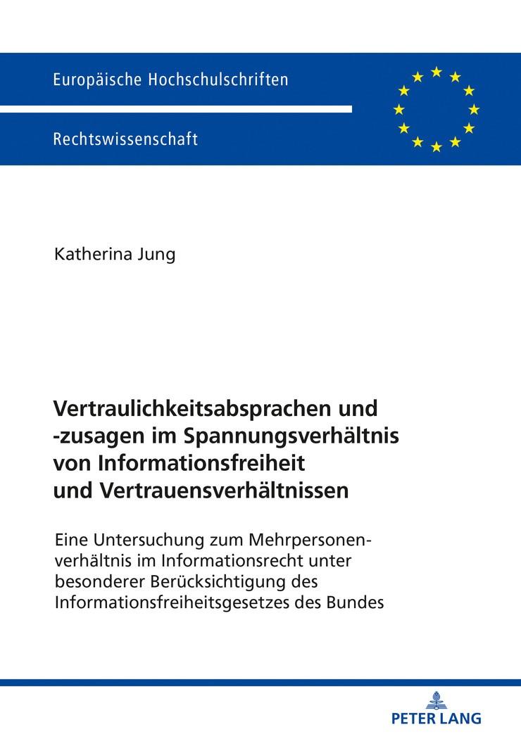 Vertraulichkeitsabsprachen und -zusagen im Spannungsverhältnis von Informationsfreiheit und Vertrauensverhältnissen | Jung, 2018 | Buch (Cover)