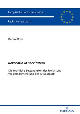 Abbildung von Roth | «Revocatio in servitutem» | 2018 | Die rechtliche Beständigkeit d...
