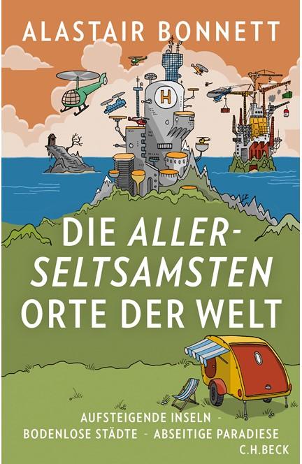 Cover: Alastair Bonnett, Die allerseltsamsten Orte der Welt