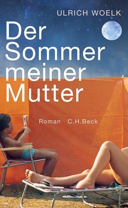 Abbildung von Woelk, Ulrich | Der Sommer meiner Mutter | 4. Auflage | 2019