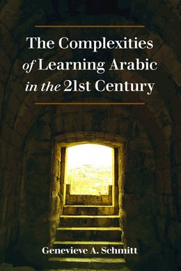 Abbildung von Schmitt | The Complexities of Learning Arabic in the 21st Century | 2018