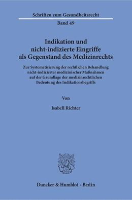 Abbildung von Richter   Indikation und nicht-indizierte Eingriffe als Gegenstand des Medizinrechts   2018   Zur Systematisierung der recht...   49