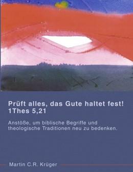 Abbildung von Krüger | Prüft alles, das Gute haltet fest! 1 Thes 5,21 | 2005 | Anstöße, um biblische Begriffe...