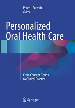 Abbildung von Polverini | Personalized Oral Health Care | Softcover reprint of the original 1st ed. 2015 | 2018 | From Concept Design to Clinica...