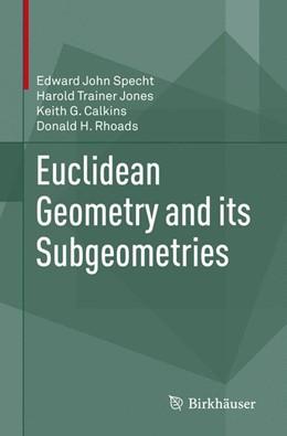 Abbildung von Specht / Jones / Calkins | Euclidean Geometry and its Subgeometries | Softcover reprint of the original 1st ed. 2015 | 2018