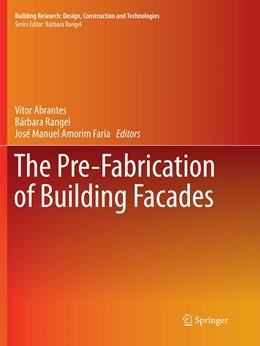 Abbildung von Abrantes / Rangel / Amorim Faria | The Pre-Fabrication of Building Facades | Softcover reprint of the original 1st ed. 2017 | 2018