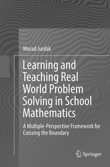 Learning and Teaching Real World Problem Solving in School Mathematics | Jurdak | Softcover reprint of the original 1st ed. 2016, 2018 | Buch (Cover)