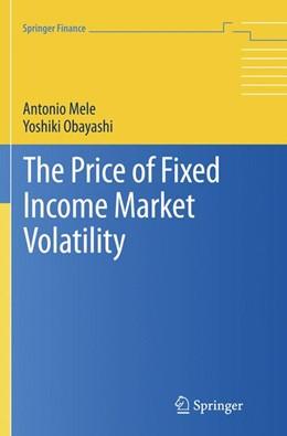 Abbildung von Mele / Obayashi | The Price of Fixed Income Market Volatility | Softcover reprint of the original 1st ed. 2015 | 2018