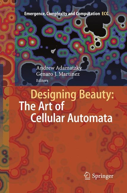 Designing Beauty: The Art of Cellular Automata | Adamatzky / Martínez | Softcover reprint of the original 1st ed. 2016, 2018 | Buch (Cover)