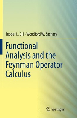 Abbildung von Gill / Zachary | Functional Analysis and the Feynman Operator Calculus | Softcover reprint of the original 1st ed. 2016 | 2018