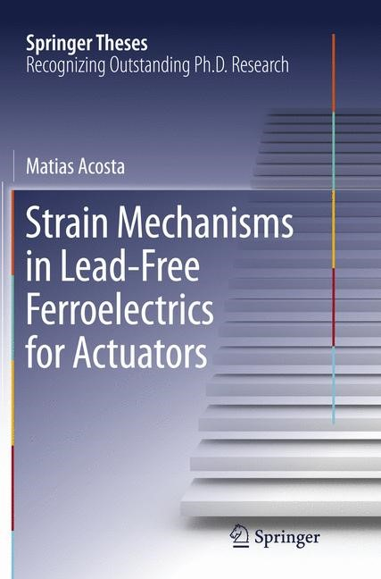 Strain Mechanisms in Lead-Free Ferroelectrics for Actuators | Acosta | Softcover reprint of the original 1st ed. 2016, 2018 | Buch (Cover)