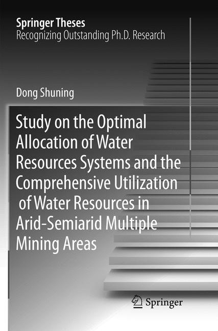 Abbildung von Dong | Study on the Optimal Allocation of Water Resources Systems and the Comprehensive Utilization of Water Resources in Arid-Semiarid Multiple Mining Areas | Softcover reprint of the original 1st ed. 2016 | 2018