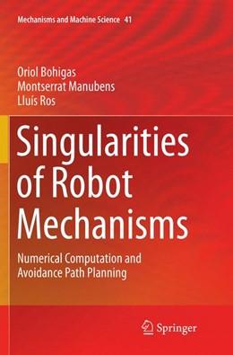 Abbildung von Bohigas / Manubens / Ros | Singularities of Robot Mechanisms | Softcover reprint of the original 1st ed. 2017 | 2018 | Numerical Computation and Avoi... | 41