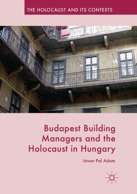 Budapest Building Managers and the Holocaust in Hungary | Adam | Softcover reprint of the original 1st ed. 2016, 2018 | Buch (Cover)