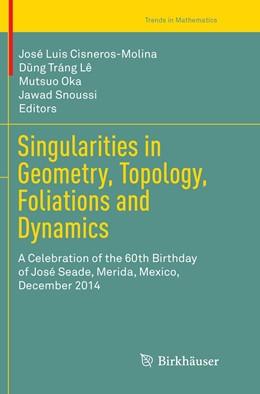 Abbildung von Cisneros-Molina / Tráng Lê   Singularities in Geometry, Topology, Foliations and Dynamics   1. Auflage   2018   beck-shop.de