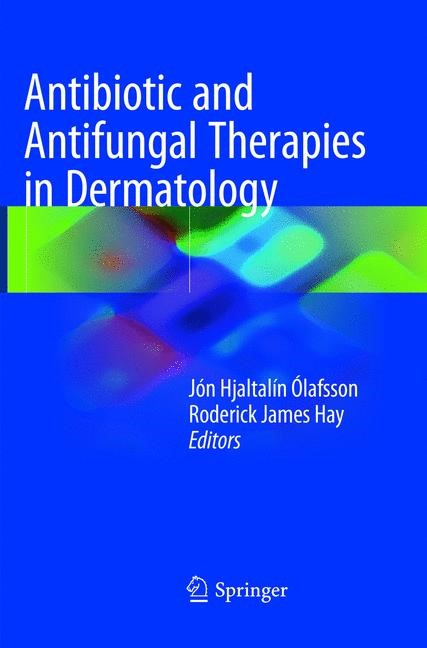 Antibiotic and Antifungal Therapies in Dermatology | Ólafsson / Hay | Softcover reprint of the original 1st ed. 2016, 2018 | Buch (Cover)
