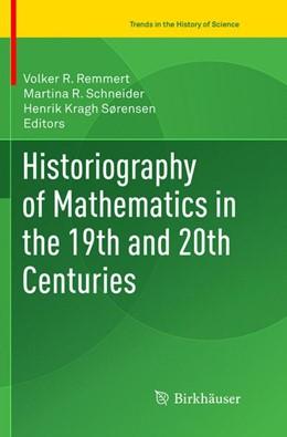 Abbildung von Remmert / Schneider | Historiography of Mathematics in the 19th and 20th Centuries | 1. Auflage | 2018 | beck-shop.de