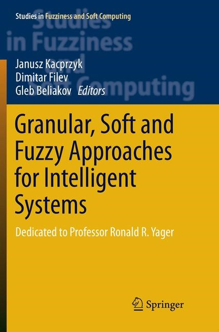 Granular, Soft and Fuzzy Approaches for Intelligent Systems | Kacprzyk / Filev / Beliakov | Softcover reprint of the original 1st ed. 2017, 2018 | Buch (Cover)