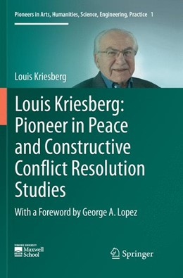 Abbildung von Kriesberg | Louis Kriesberg: Pioneer in Peace and Constructive Conflict Resolution Studies | Softcover reprint of the original 1st ed. 2016 | 2018 | 1