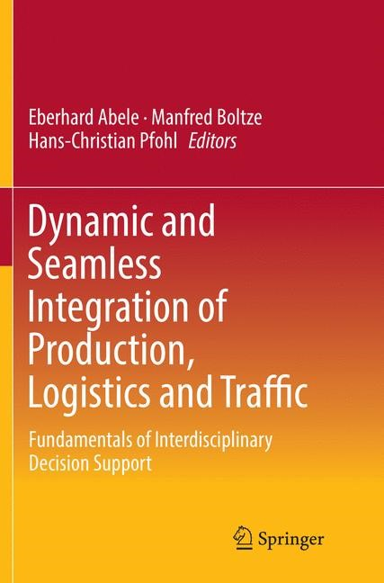 Dynamic and Seamless Integration of Production, Logistics and Traffic | Abele / Boltze / Pfohl | Softcover reprint of the original 1st ed. 2017, 2018 | Buch (Cover)