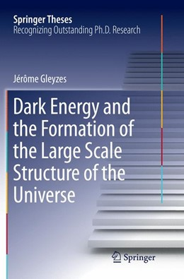 Abbildung von Gleyzes | Dark Energy and the Formation of the Large Scale Structure of the Universe | Softcover reprint of the original 1st ed. 2016 | 2018