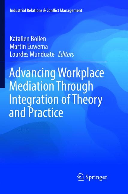 Abbildung von Bollen / Euwema / Munduate | Advancing Workplace Mediation Through Integration of Theory and Practice | Softcover reprint of the original 1st ed. 2016 | 2018