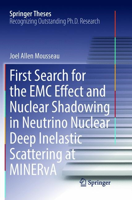 First Search for the EMC Effect and Nuclear Shadowing in Neutrino Nuclear Deep Inelastic Scattering at MINERvA | Mousseau | Softcover reprint of the original 1st ed. 2017, 2018 | Buch (Cover)