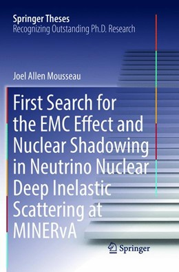 Abbildung von Mousseau | First Search for the EMC Effect and Nuclear Shadowing in Neutrino Nuclear Deep Inelastic Scattering at MINERvA | Softcover reprint of the original 1st ed. 2017 | 2018