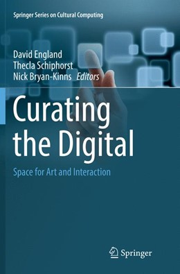 Abbildung von England / Schiphorst / Bryan-Kinns   Curating the Digital   Softcover reprint of the original 1st ed. 2016   2018   Space for Art and Interaction