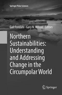 Abbildung von Fondahl / Wilson | Northern Sustainabilities: Understanding and Addressing Change in the Circumpolar World | 1. Auflage | 2018 | beck-shop.de