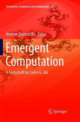 Abbildung von Adamatzky | Emergent Computation | Softcover reprint of the original 1st ed. 2017 | 2018 | A Festschrift for Selim G. Akl | 24