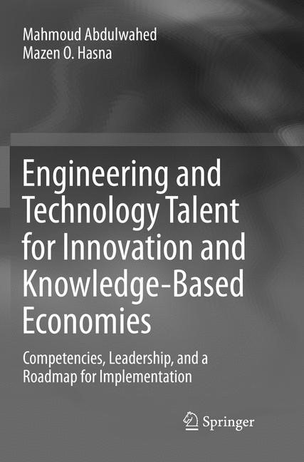 Abbildung von Abdulwahed / Hasna   Engineering and Technology Talent for Innovation and Knowledge-Based Economies   Softcover reprint of the original 1st ed. 2017   2018