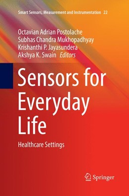 Abbildung von Postolache / Mukhopadhyay / Jayasundera / Swain | Sensors for Everyday Life | Softcover reprint of the original 1st ed. 2017 | 2018 | Healthcare Settings | 22