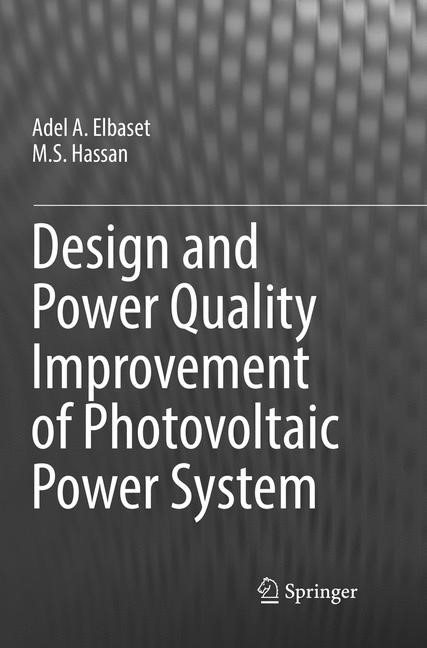 Design and Power Quality Improvement of Photovoltaic Power System | A. Elbaset / Hassan | Softcover reprint of the original 1st ed. 2017, 2018 | Buch (Cover)